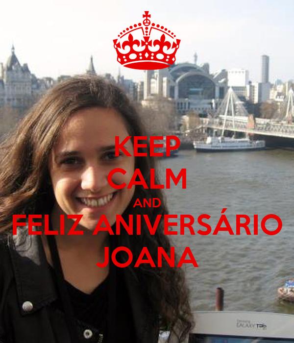 KEEP CALM AND FELIZ ANIVERSÁRIO JOANA