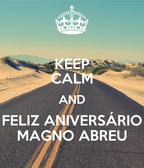 KEEP CALM AND FELIZ ANIVERSÁRIO MAGNO ABREU
