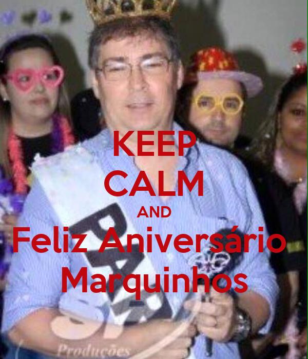 KEEP CALM AND Feliz Aniversário  Marquinhos