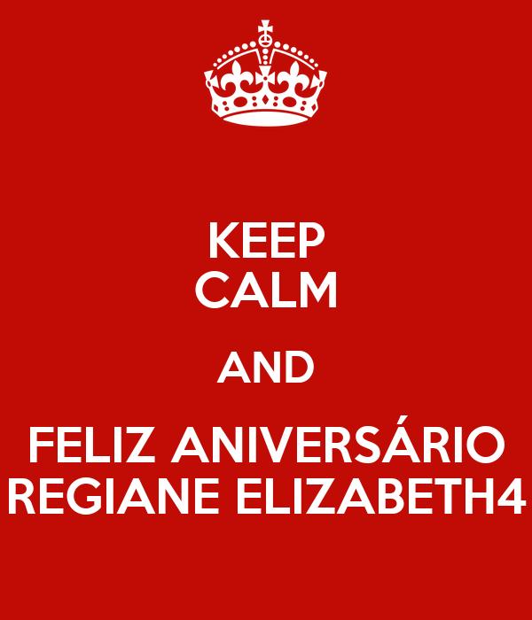 KEEP CALM AND FELIZ ANIVERSÁRIO REGIANE ELIZABETH4