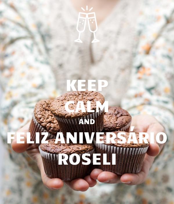 KEEP CALM AND FELIZ ANIVERSÁRIO ROSELI