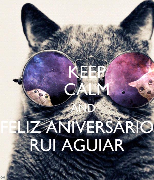 KEEP     CALM     AND FELIZ ANIVERSÁRIO RUI AGUIAR