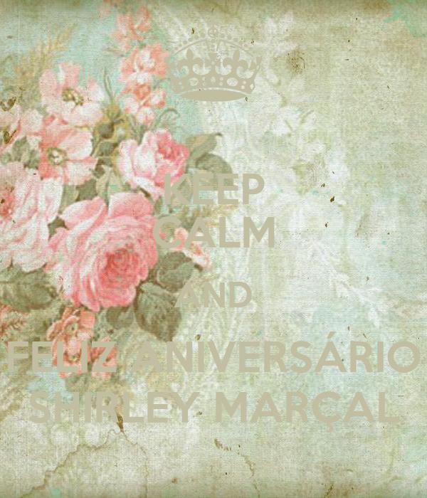 KEEP CALM AND FELIZ ANIVERSÁRIO SHIRLEY MARÇAL