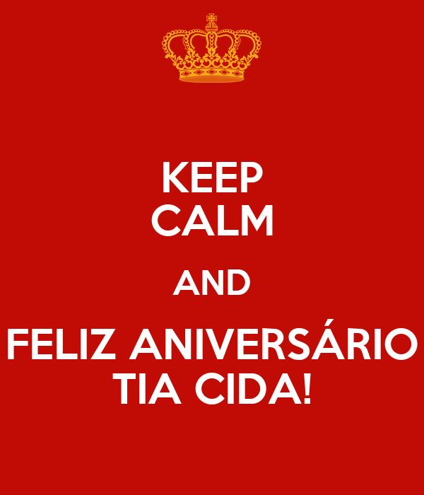 KEEP CALM AND FELIZ ANIVERSÁRIO TIA CIDA!