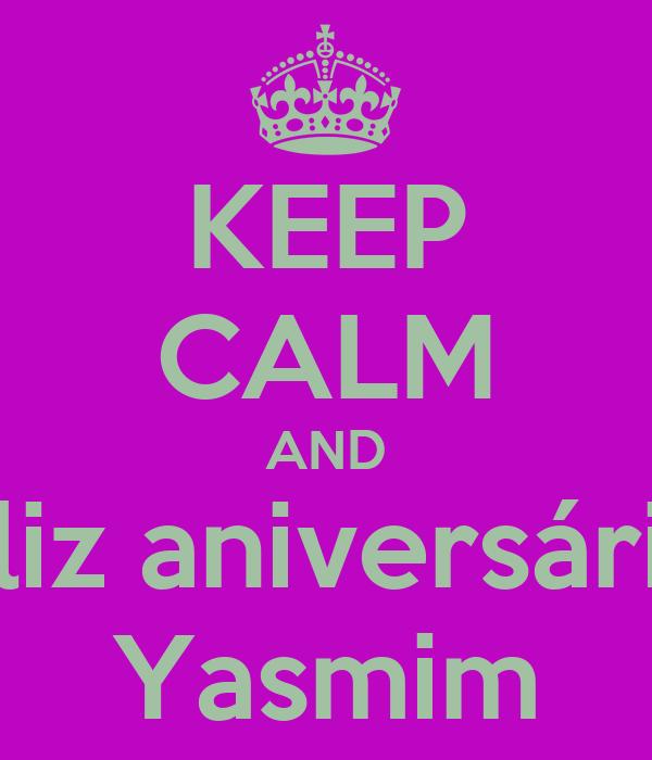 KEEP CALM AND feliz aniversário  Yasmim