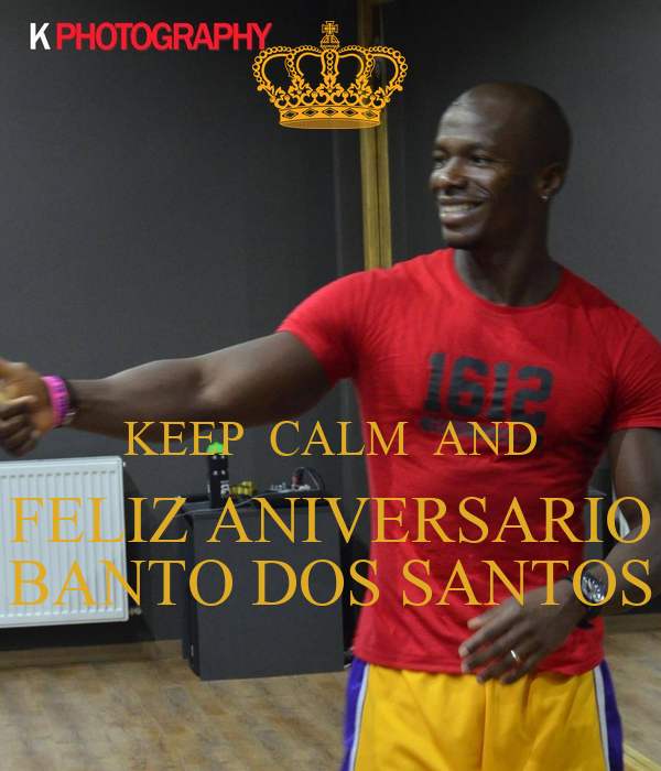 KEEP  CALM  AND FELIZ ANIVERSARIO BANTO DOS SANTOS