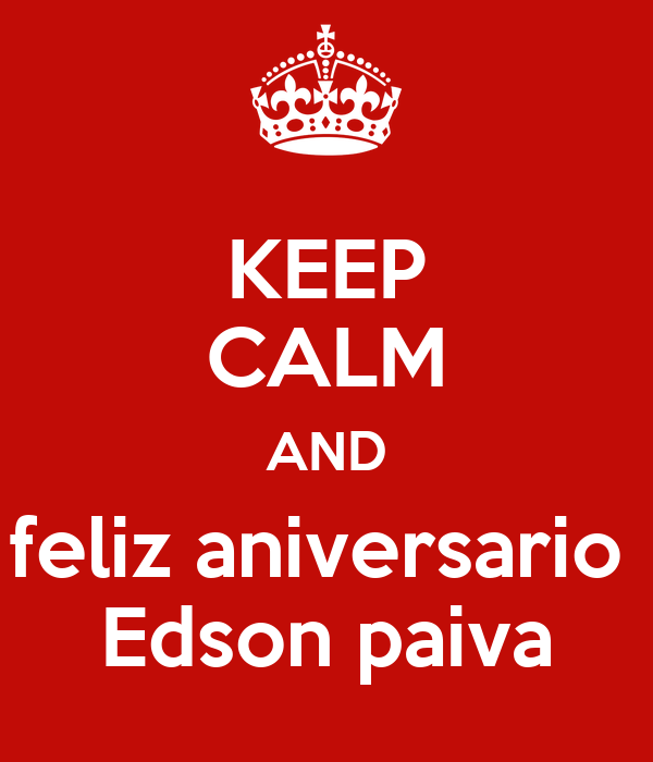 KEEP CALM AND feliz aniversario  Edson paiva