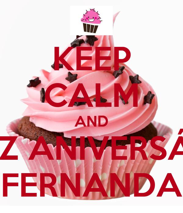KEEP CALM AND FELIZ ANIVERSÁRIO FERNANDA