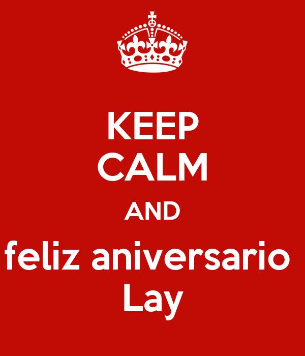 KEEP CALM AND feliz aniversario  Lay