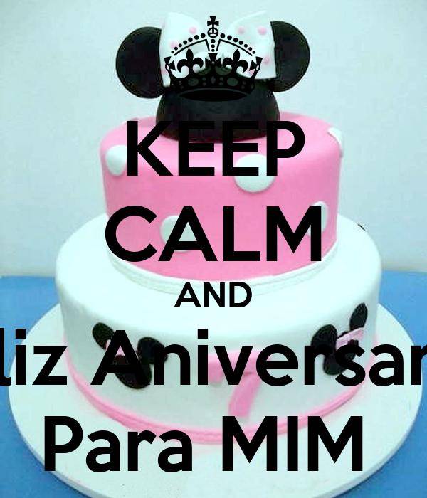 KEEP CALM AND Feliz Aniversario  Para MIM