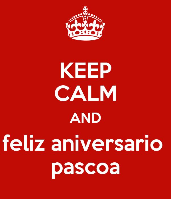 KEEP CALM AND feliz aniversario  pascoa