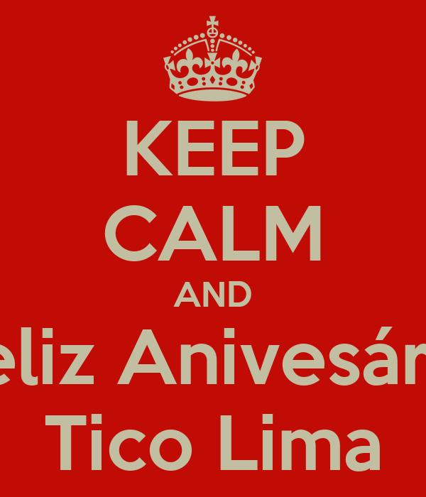 KEEP CALM AND Feliz Anivesário Tico Lima