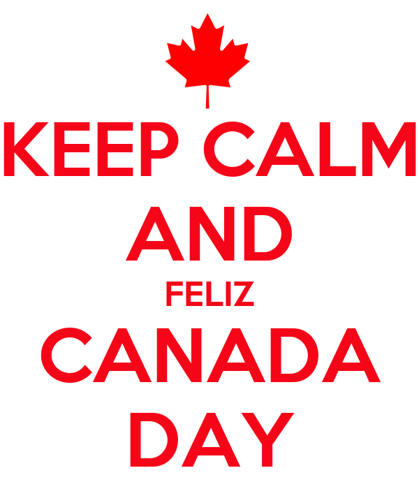 KEEP CALM AND FELIZ CANADA DAY