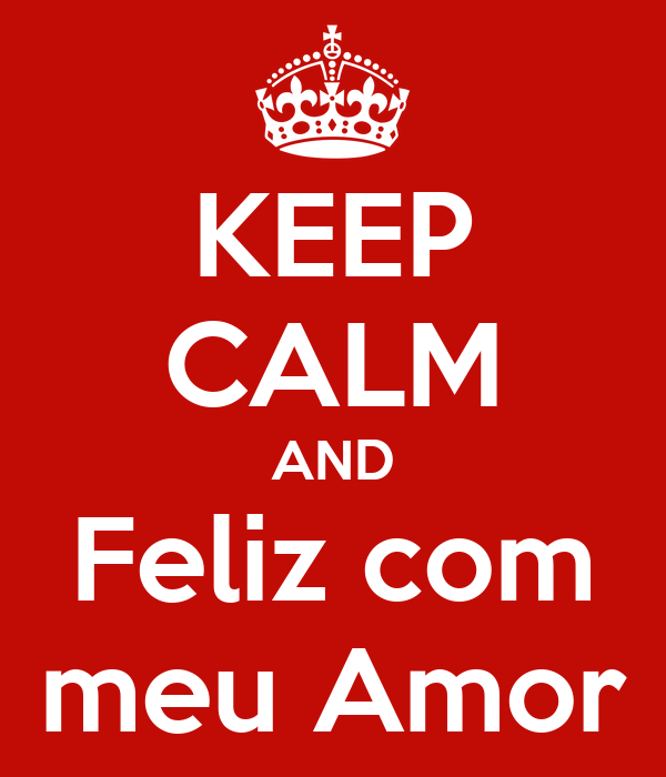 KEEP CALM AND Feliz com meu Amor