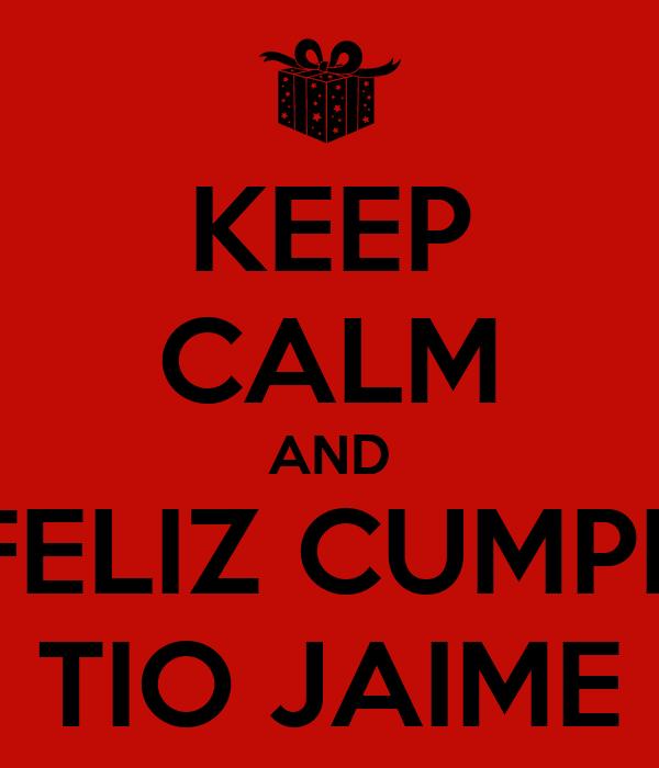 KEEP CALM AND FELIZ CUMPE TIO JAIME