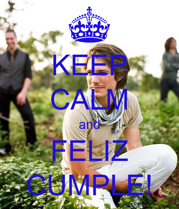 KEEP CALM and FELIZ CUMPLE!