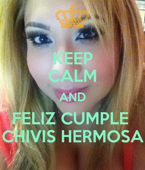 KEEP CALM AND FELIZ CUMPLE  CHIVIS HERMOSA