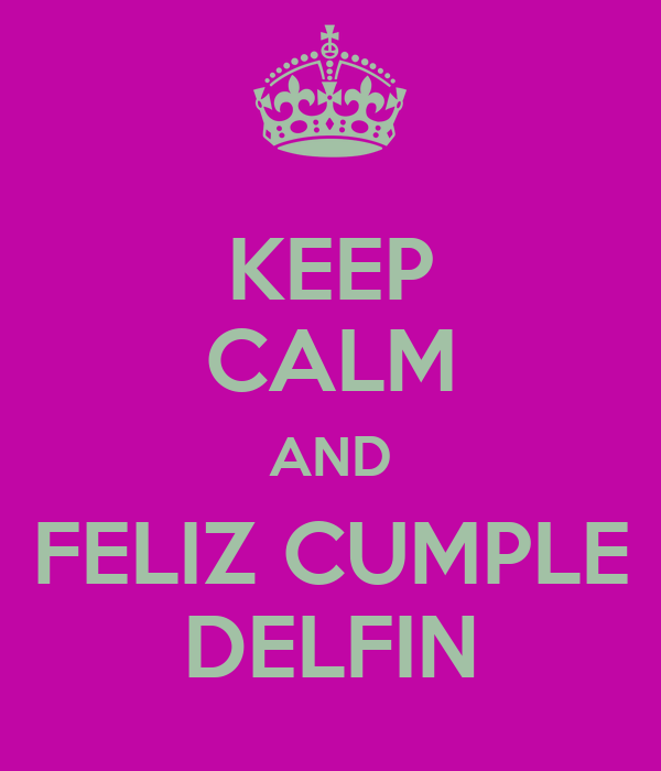 KEEP CALM AND FELIZ CUMPLE DELFIN