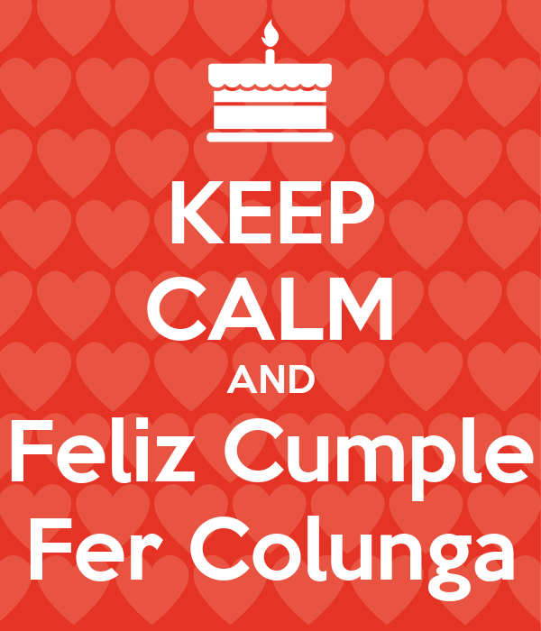 KEEP CALM AND Feliz Cumple Fer Colunga