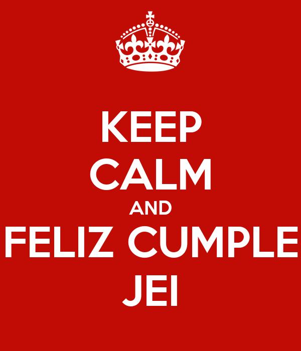 KEEP CALM AND FELIZ CUMPLE JEI