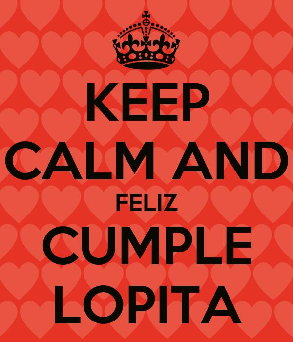 KEEP CALM AND FELIZ CUMPLE LOPITA