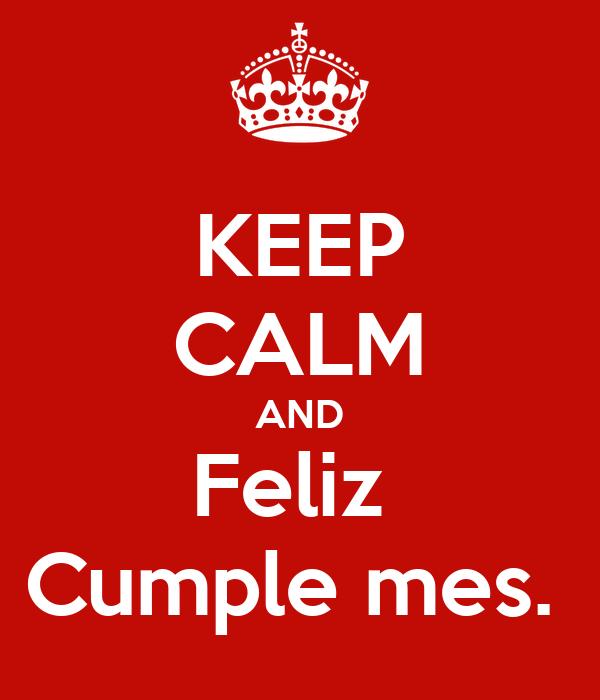 KEEP CALM AND Feliz  Cumple mes.