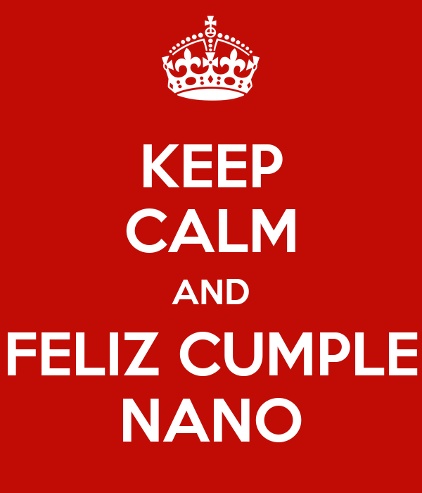 KEEP CALM AND FELIZ CUMPLE NANO