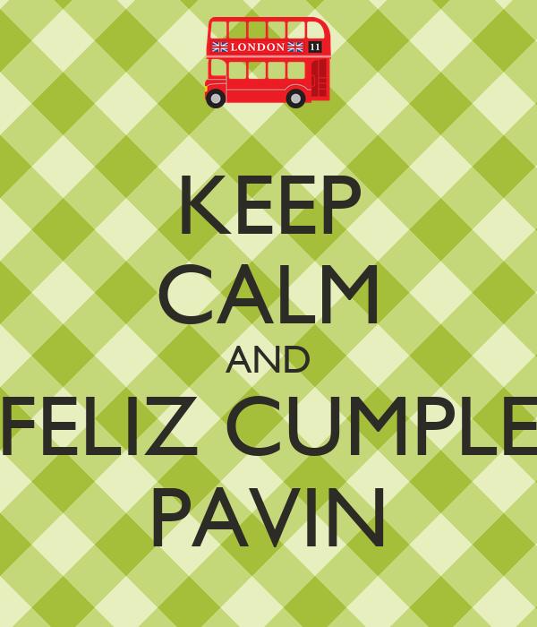 KEEP CALM AND FELIZ CUMPLE PAVIN
