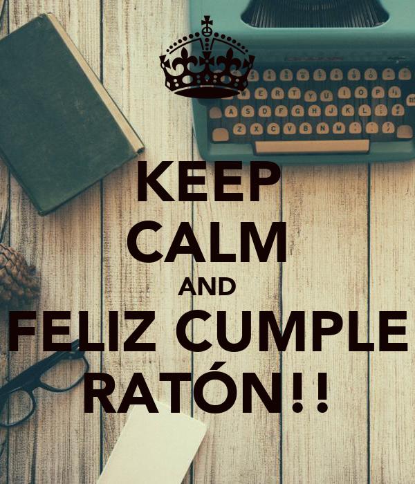 KEEP CALM AND FELIZ CUMPLE RATÓN!!