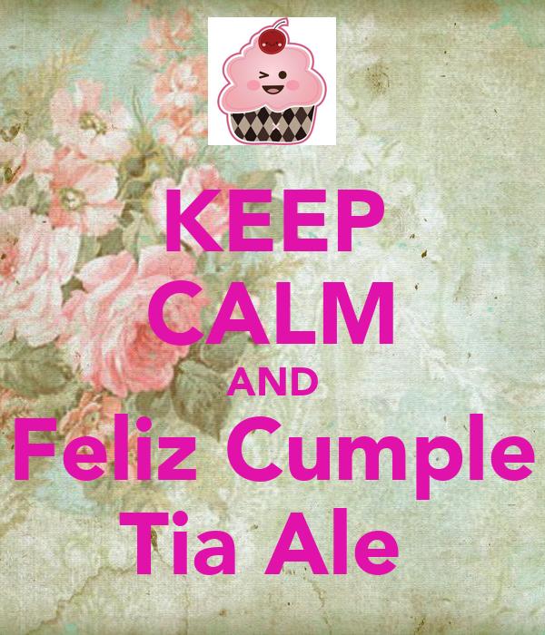 KEEP CALM AND Feliz Cumple Tia Ale