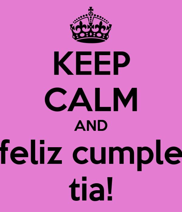 KEEP CALM AND feliz cumple tia!