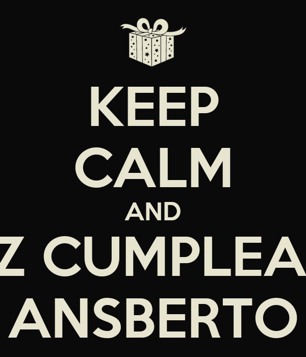 KEEP CALM AND FELIZ CUMPLEAÑOS ANSBERTO