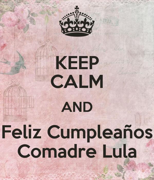 KEEP CALM AND Feliz Cumpleaños Comadre Lula