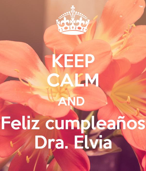 KEEP CALM AND  Feliz cumpleaños Dra. Elvia