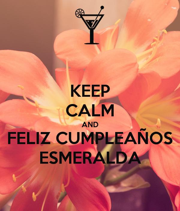 KEEP CALM AND FELIZ CUMPLEAÑOS ESMERALDA