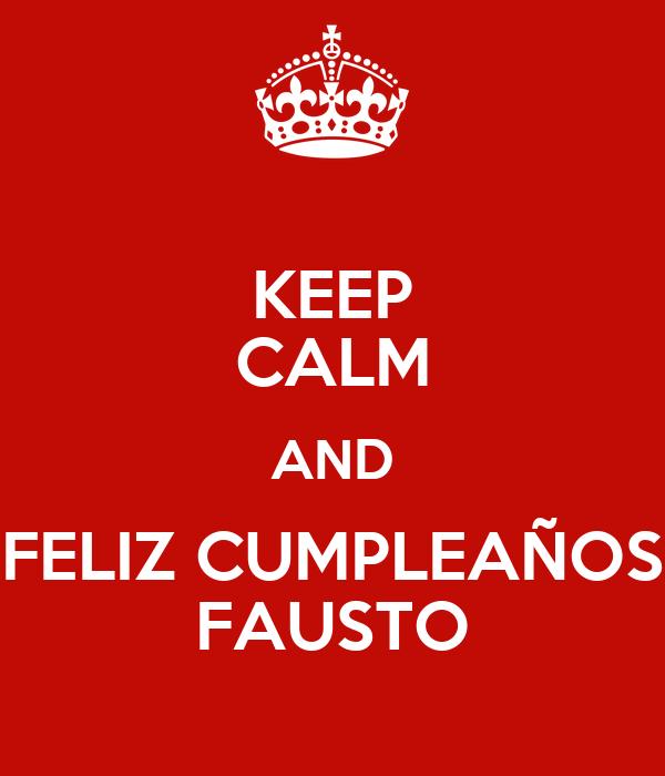 KEEP CALM AND FELIZ CUMPLEAÑOS FAUSTO