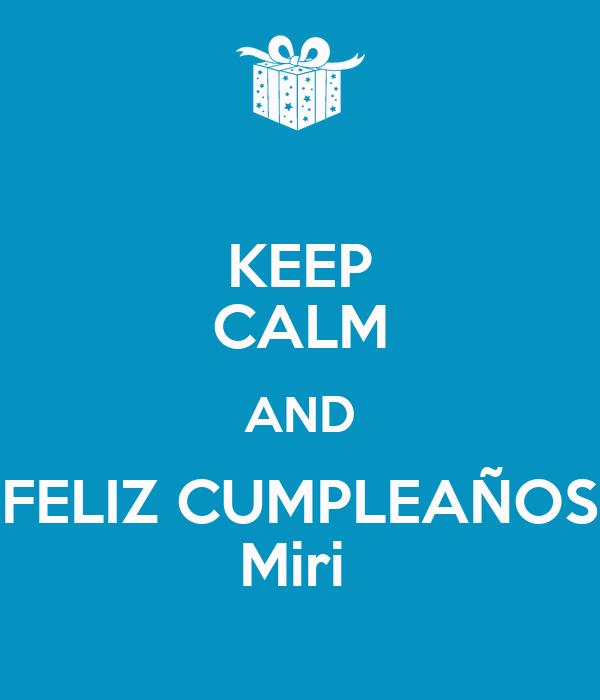 KEEP CALM AND FELIZ CUMPLEAÑOS Miri