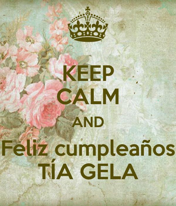 KEEP CALM AND Feliz cumpleaños TÍA GELA