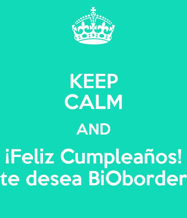 KEEP CALM AND ¡Feliz Cumpleaños! te desea BiOborder