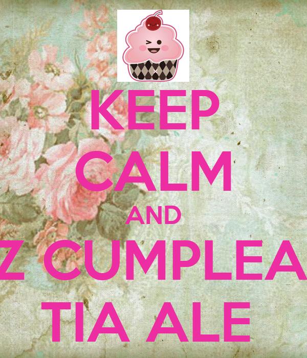 KEEP CALM AND FELIZ CUMPLEAÑOS TIA ALE