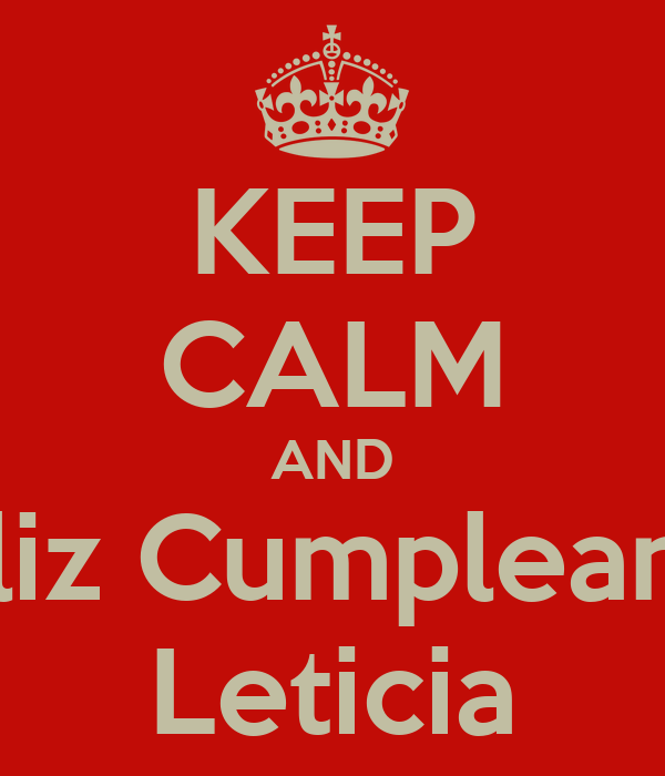KEEP CALM AND Feliz Cumpleanos Leticia