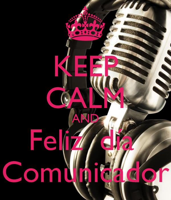 KEEP CALM AND Feliz  día  Comunicador