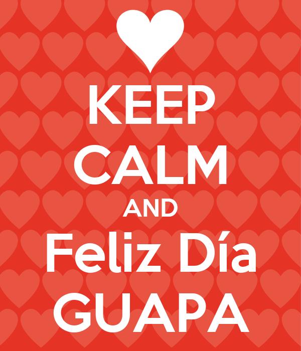 KEEP CALM AND Feliz Día GUAPA