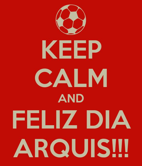 KEEP CALM AND FELIZ DIA ARQUIS!!!