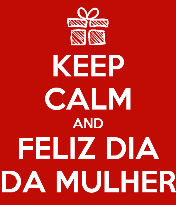 KEEP CALM AND FELIZ DIA DA MULHER Poster | Manel | Keep Calm-o-Matic