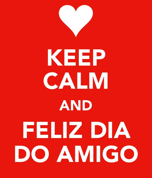 KEEP CALM AND FELIZ DIA DO AMIGO