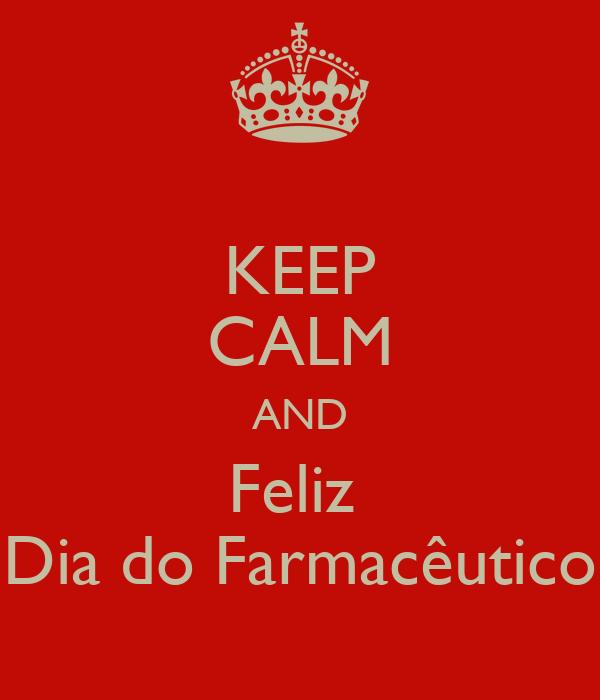 KEEP CALM AND Feliz  Dia do Farmacêutico
