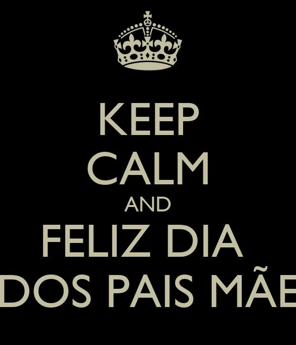 KEEP CALM AND FELIZ DIA  DOS PAIS MÃE