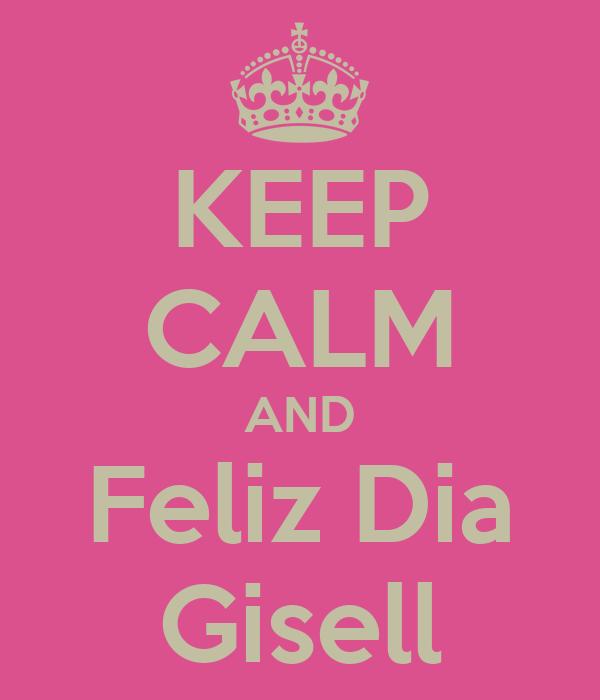KEEP CALM AND Feliz Dia Gisell