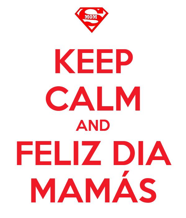 KEEP CALM AND FELIZ DIA MAMÁS